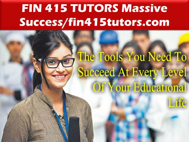 FIN 415 TUTORS Massive Success/fin415tutors.com