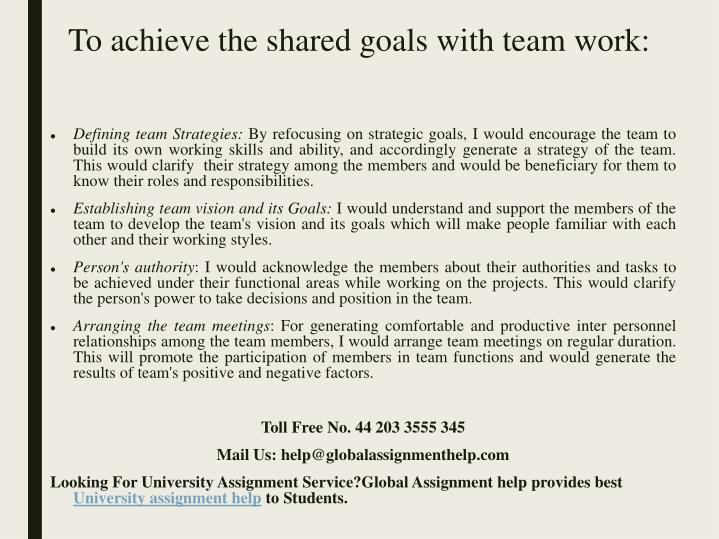 To achieve the shared goals with team work: