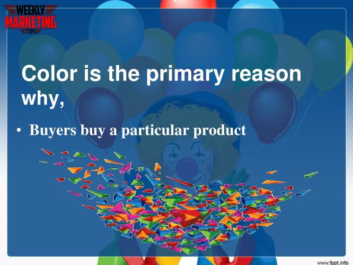 Color is the primary reason why