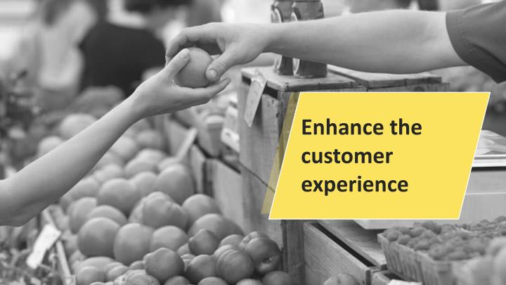 Enhance the customer experience