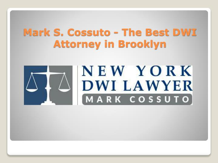 Mark s cossuto the best dwi attorney in brooklyn