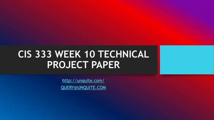 CIS 333 WEEK 10 TECHNICAL PROJECT PAPER
