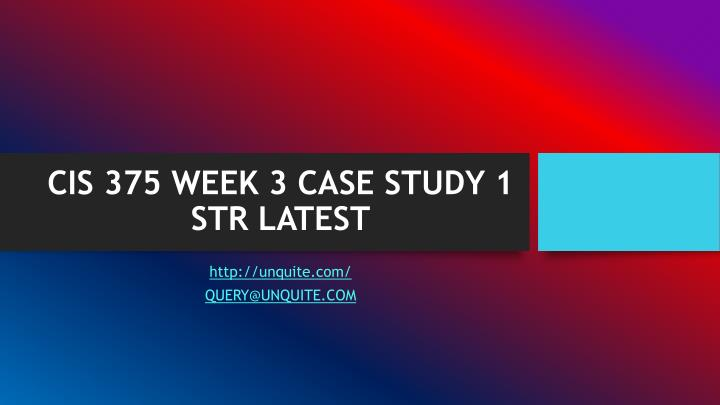 Cis 375 week 3 case study 1 str latest