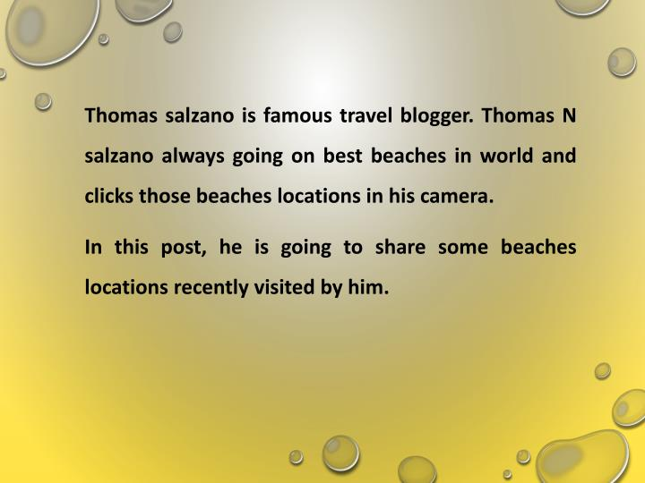 Thomas salzano is famous travel blogger. Thomas N salzano always going on best beaches in world and clicks those beaches locations in his camera.