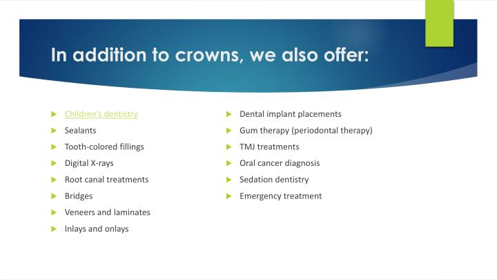 In addition to crowns, we also offer