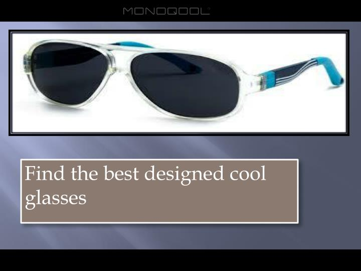 Find the best designed cool glasses