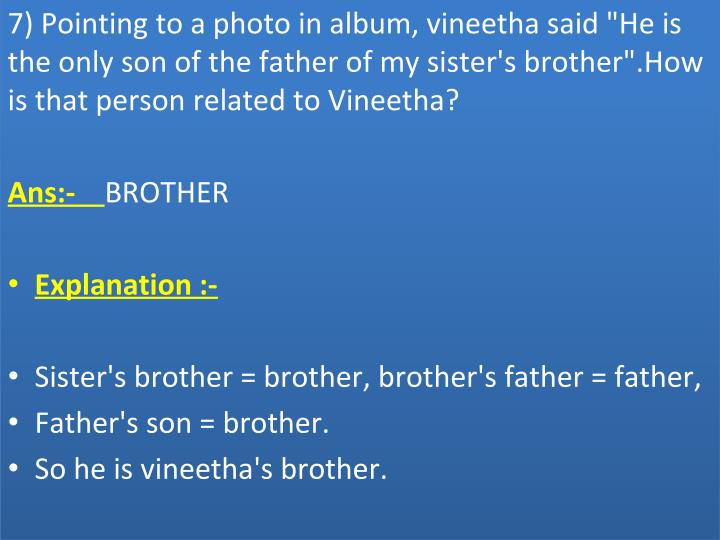 "7) Pointing to a photo in album, vineetha said ""He is"