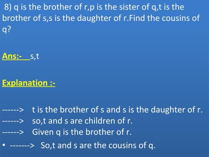 8)qisthebrotherofr,pisthesisterofq,tisthe