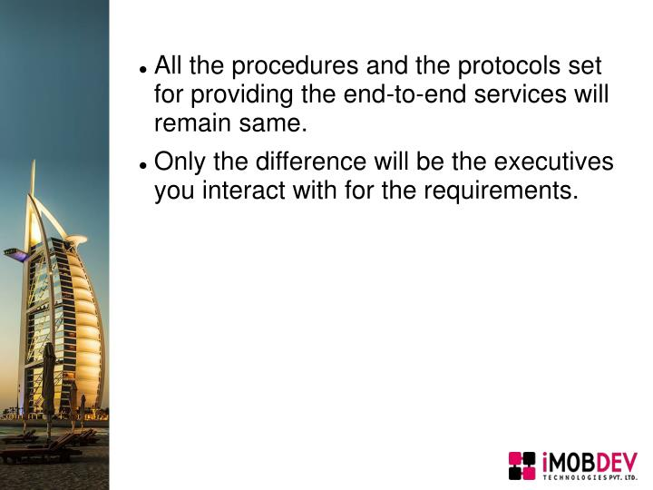 All the procedures and the protocols set for providing the end-to-end services will remain same.