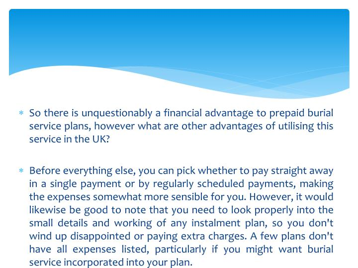 So there is unquestionably a financial advantage to prepaid burial service plans, however what are other advantages of utilising this service in the UK?