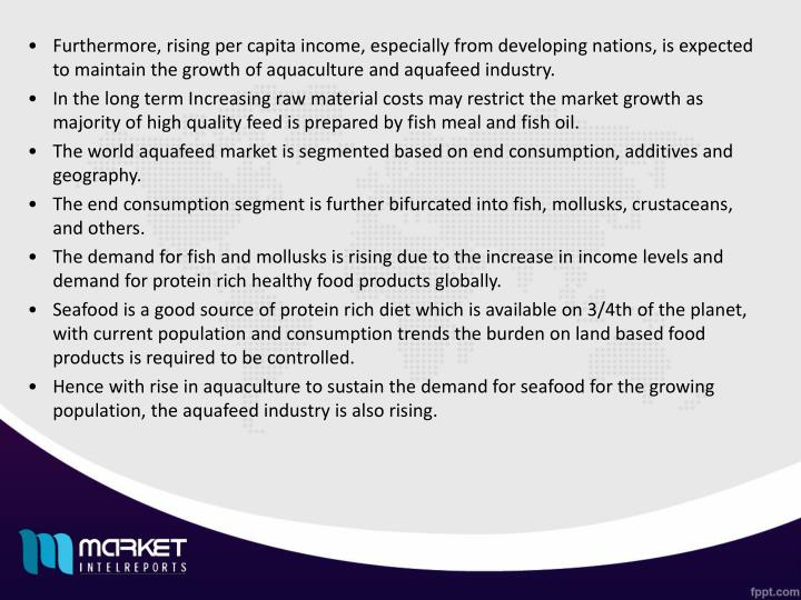 Furthermore, rising per capita income, especially from developing nations, is expected to maintain the growth of aquaculture and aquafeed industry.