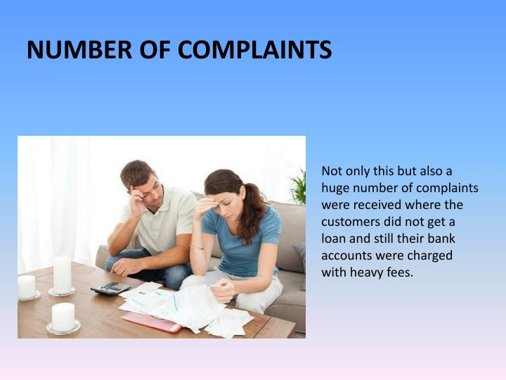Not only this but also a huge number of complaints were received where the customers did not get a loan and still their bank accounts were charged with heavy fees.
