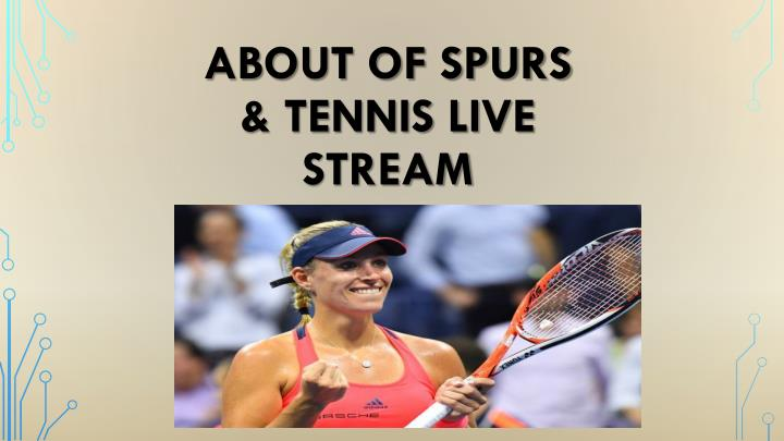 about of spurs tennis live stream