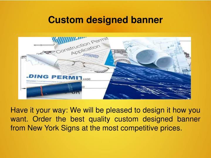 Custom designed banner