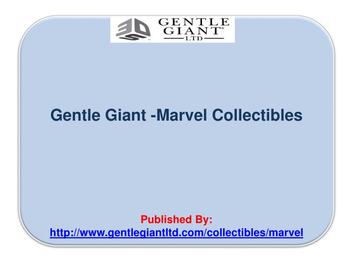 Gentle giant marvel collectibles published by http www gentlegiantltd com collectibles marvel