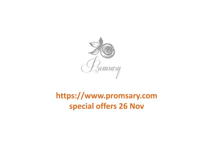 Https://www.promsary.comspecial offers 26 Nov