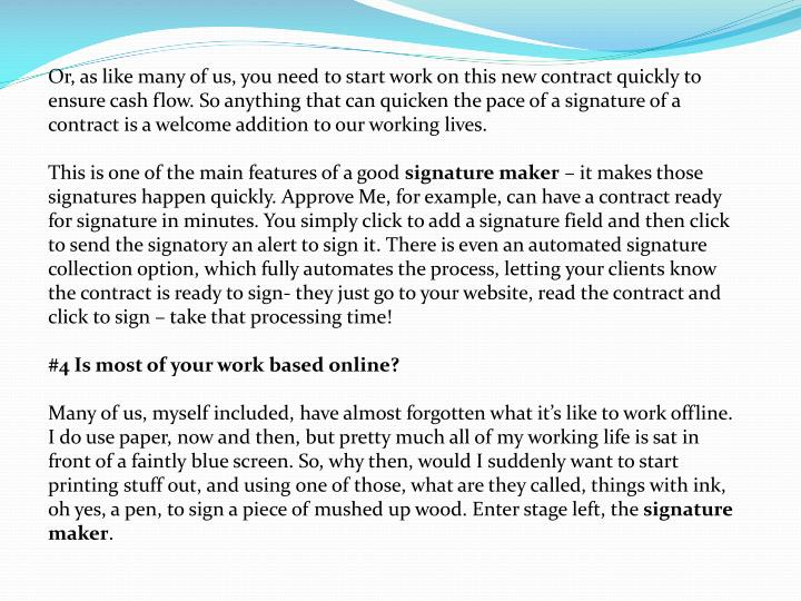 Or, as like many of us, you need to start work on this new contract quickly to ensure cash flow. So anything that can quicken the pace of a signature of a contract is a welcome addition to our working lives.