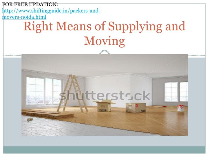 Right means of supplying and moving
