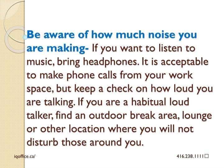 Be aware of how much noise you are