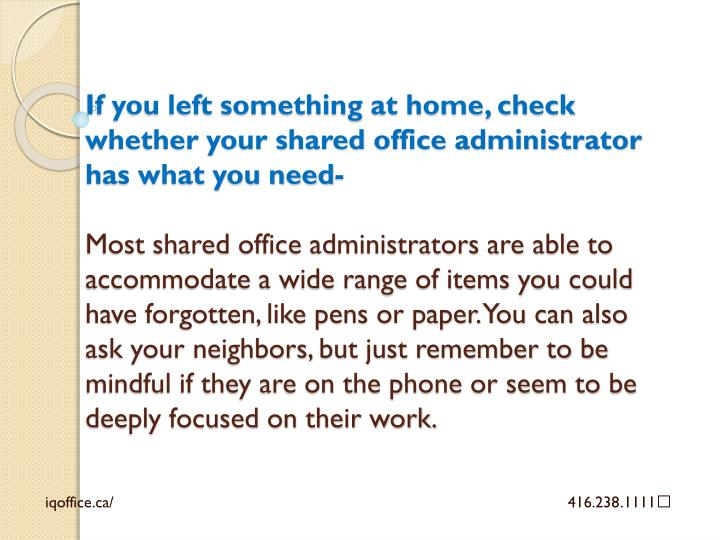 If you left something at home, check whether your shared office administrator has what you