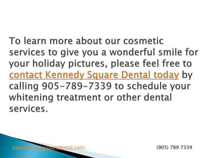 To learn more about our cosmetic services to give you a wonderful smile for your holiday pictures, please feel free to