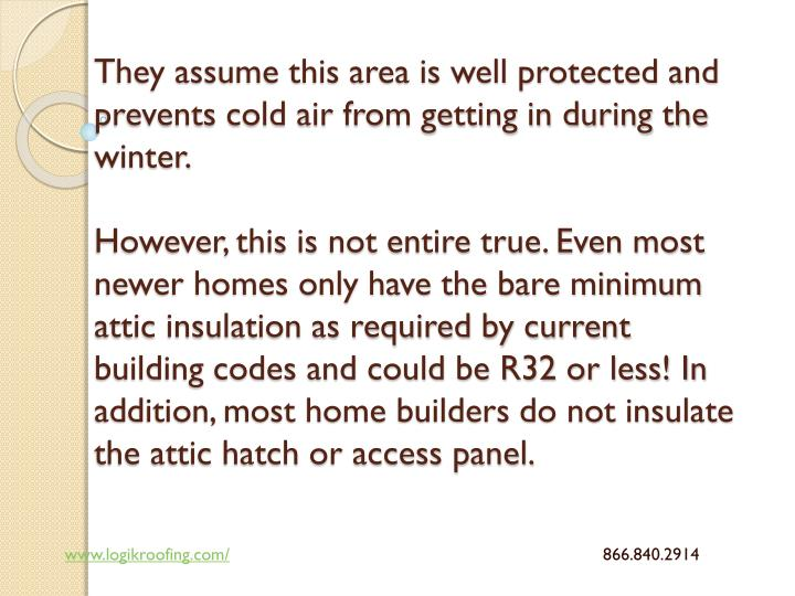 They assume this area is well protected and prevents cold air from getting in during the winter.