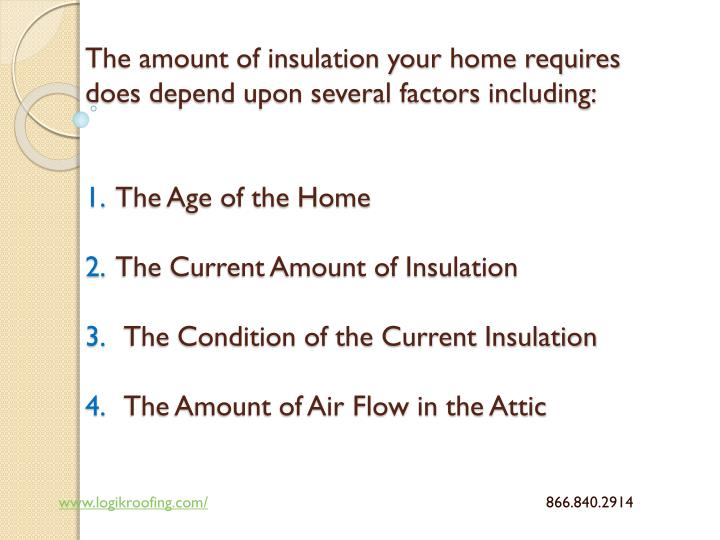 The amount of insulation your home requires does depend upon several factors including