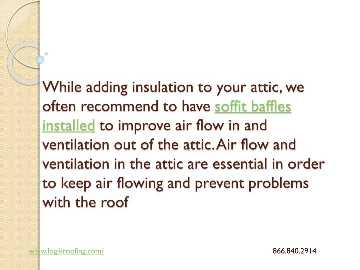 While adding insulation to your attic, we often recommend to have