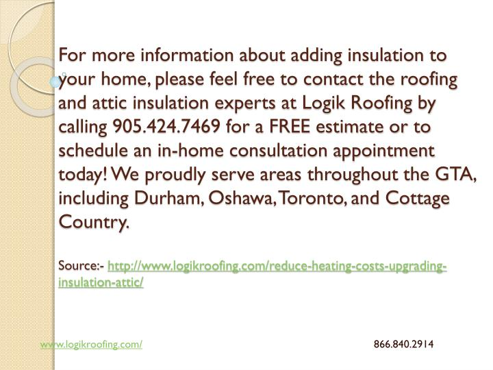 For more information about adding insulation to your home, please feel free to contact the roofing and attic insulation experts at