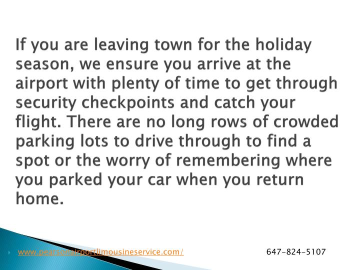 If you are leaving town for the holiday season, we ensure you arrive at the airport with plenty of time to get through security checkpoints and catch your flight. There are no long rows of crowded parking lots to drive through to find a spot or the worry of remembering where you parked your car when you return home.