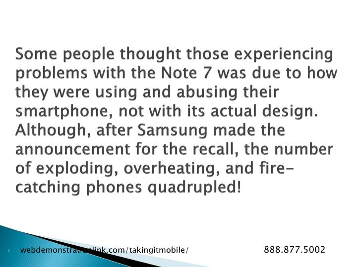 Some people thought those experiencing problems with the Note 7 was due to how they were using and abusing their