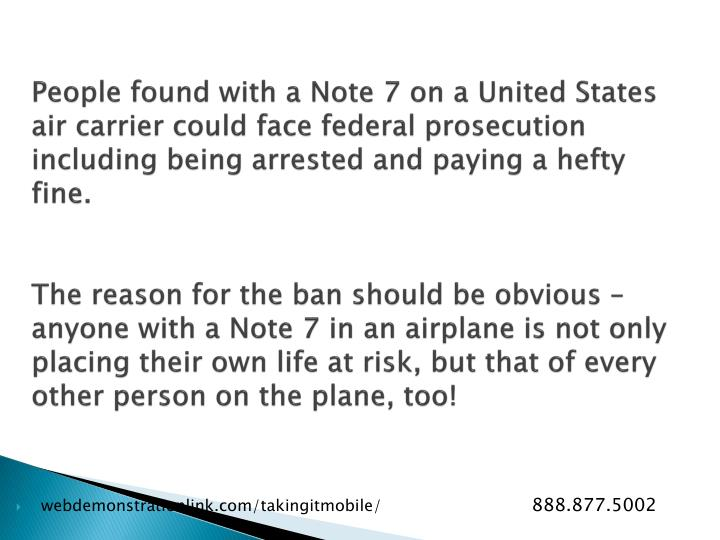 People found with a Note 7 on a United States air carrier could face federal prosecution including being arrested and paying a hefty fine.