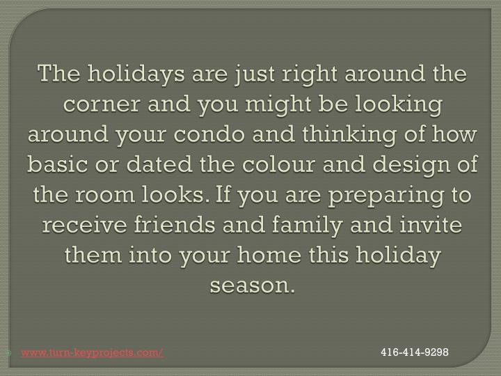 The holidays are just right around the corner and you might be looking around your condo and thinking of how basic or dated the