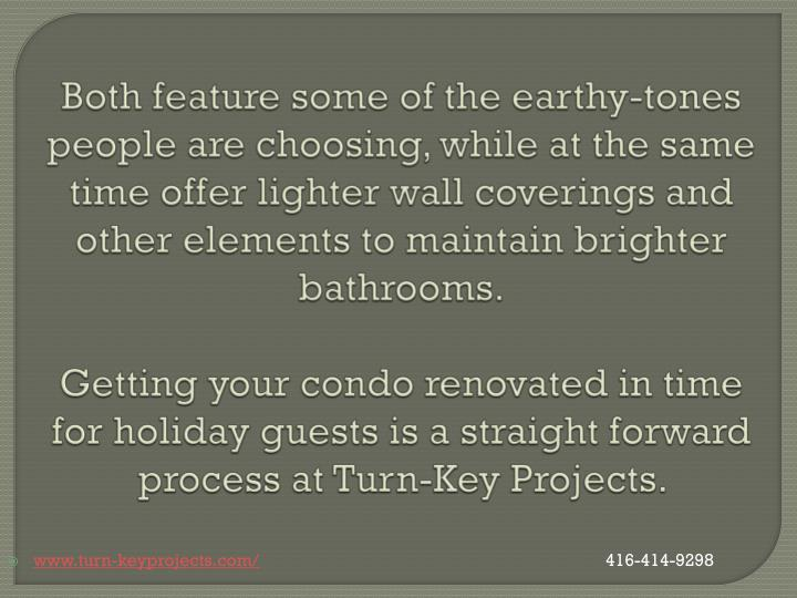 Both feature some of the earthy-tones people are choosing, while at the same time offer lighter wall coverings and other elements to maintain brighter bathrooms.