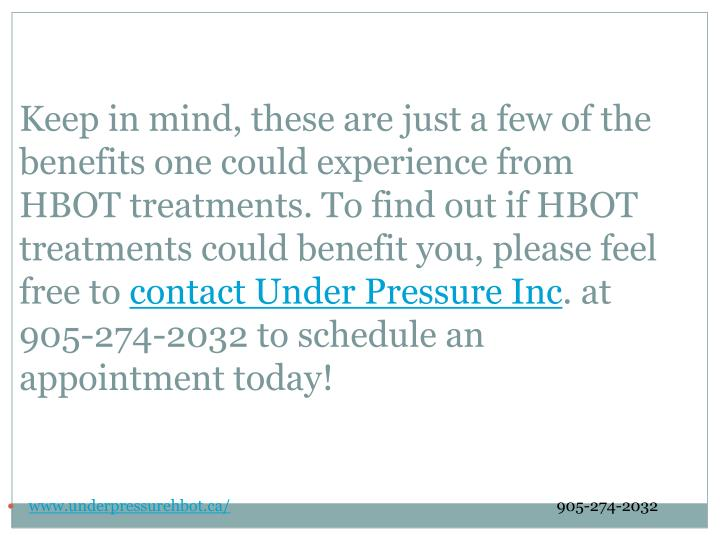 Keep in mind, these are just a few of the benefits one could experience from HBOT treatments. To find out if HBOT treatments could benefit you, please feel free to