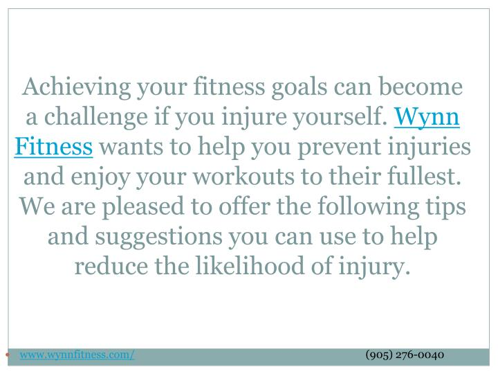 Achieving your fitness goals can become a challenge if you injure yourself.