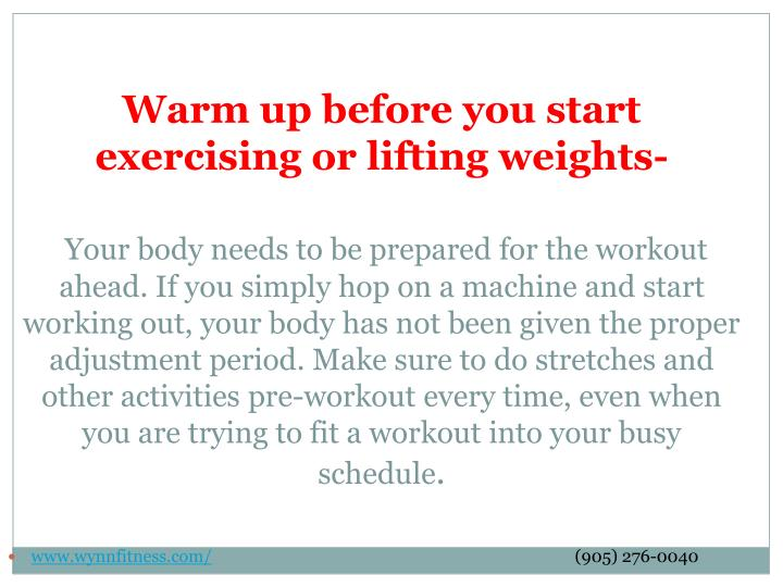 Warm up before you start exercising or lifting