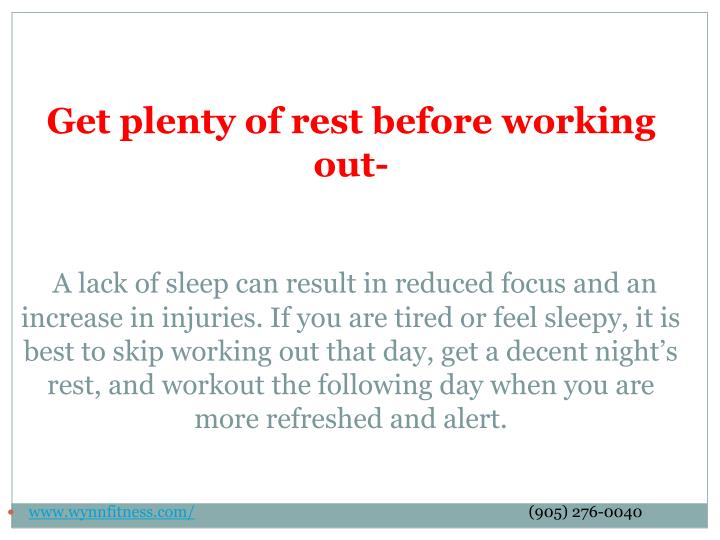 Get plenty of rest before working