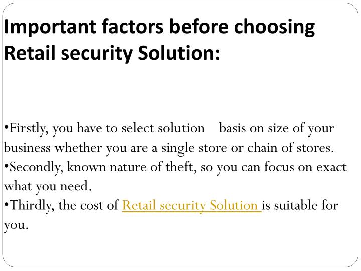 Important factors before choosing Retail security Solution: