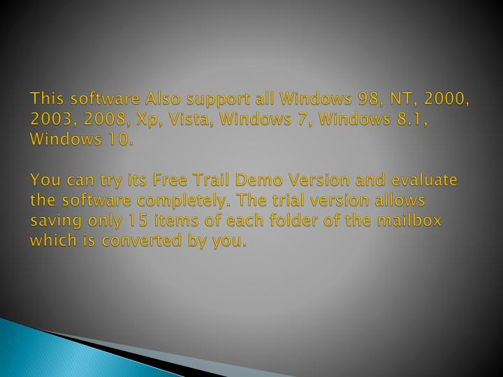 This software Also support all Windows 98, NT, 2000, 2003, 2008,