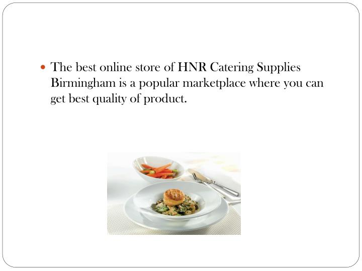 The best online store of HNR Catering Supplies Birmingham is a popular marketplace where you can get best quality of product.