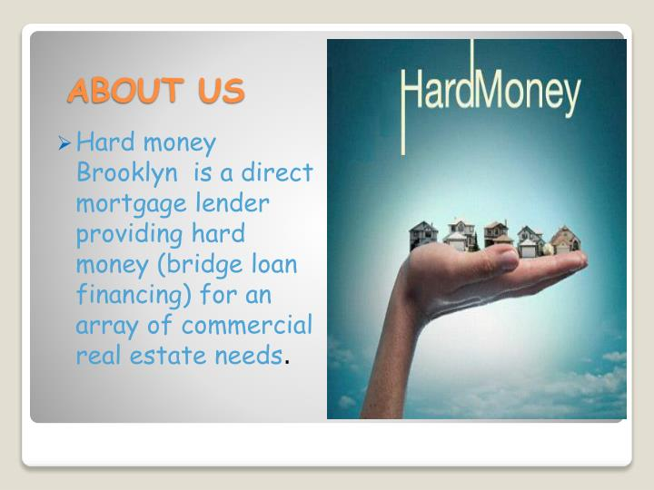 Hard money Brooklyn  is a direct mortgage lender providing hard money (bridge loan financing) for an array of commercial real estate needs