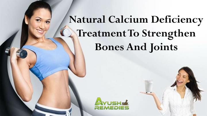 Natural Calcium Deficiency Treatment To Strengthen Bones And Joints