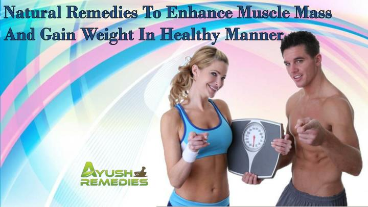 Natural Remedies To Enhance Muscle Mass And Gain Weight In Healthy Manner