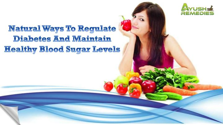 Natural Ways To Regulate Diabetes And Maintain Healthy Blood Sugar Levels