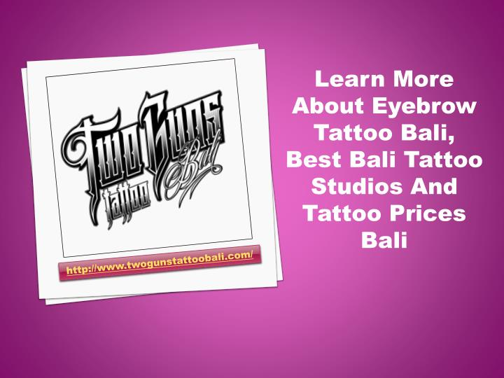 Learn More About Eyebrow Tattoo Bali, Best Bali Tattoo Studios And Tattoo Prices Bali