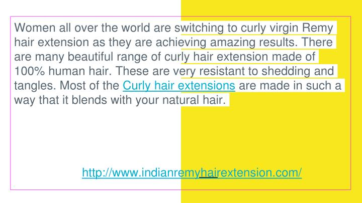 Women all over the world are switching to curly virgin Remy hair extension as they are achieving ama...