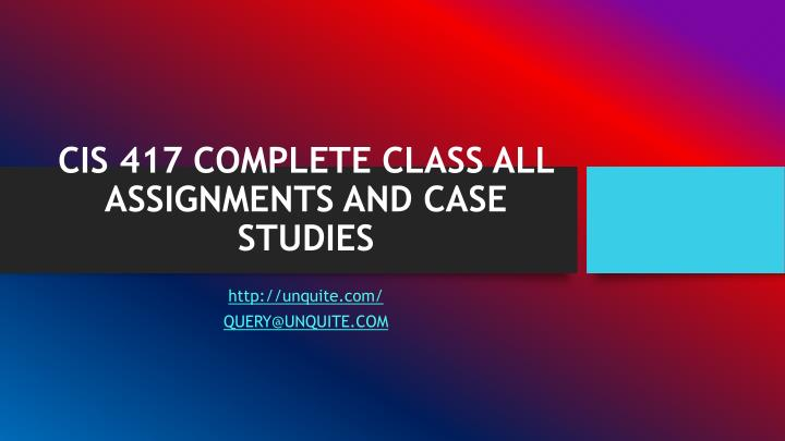 Cis 417 complete class all assignments and case studies