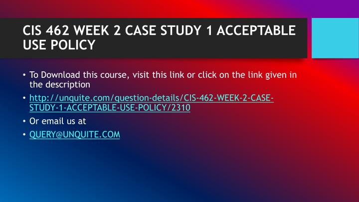 Cis 462 week 2 case study 1 acceptable use policy1