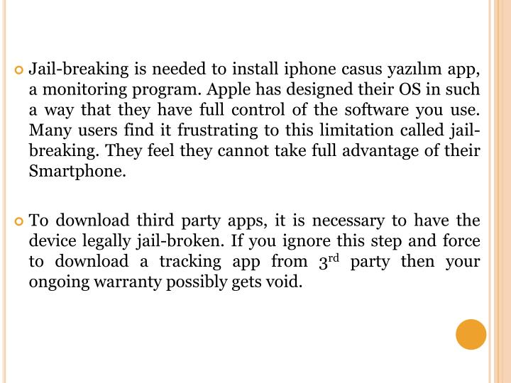 Jail-breaking is needed to install iphone casus yazılım app, a monitoring program. Apple has desig...